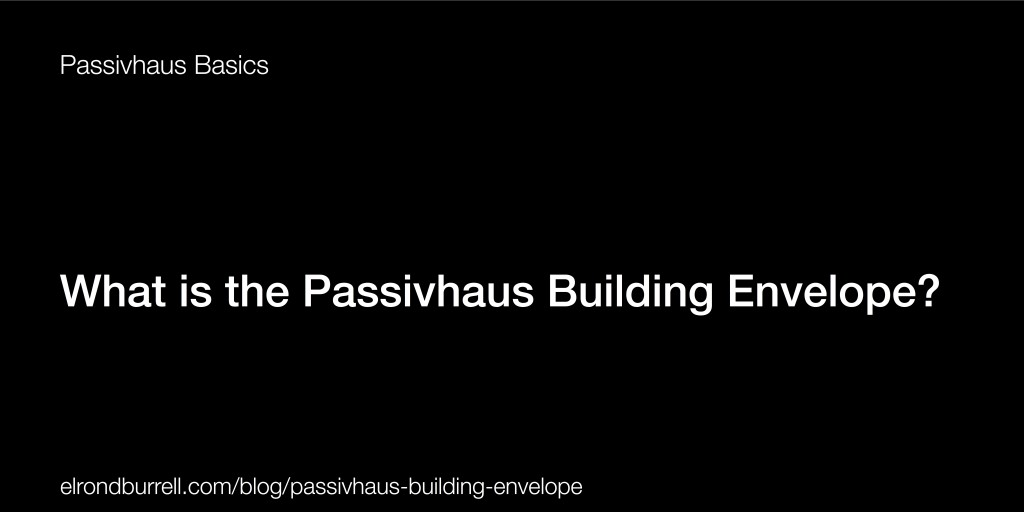 028 What is the Passivhaus Building Envelope