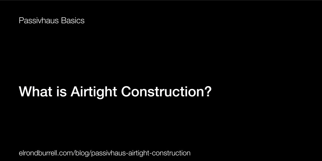 030 What is Airtight Construction