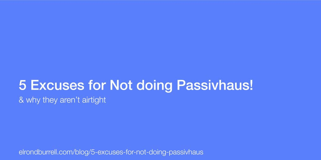5 Excuses for not doing Passivhaus
