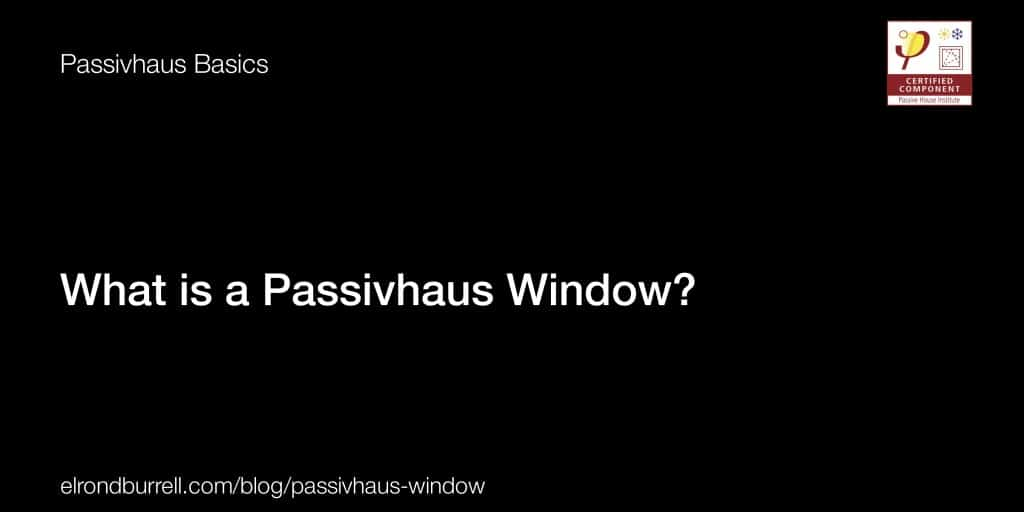 What is a Passivhaus Window?