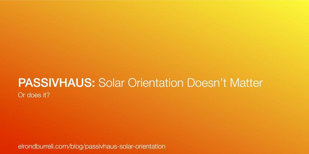 009 Passivhaus Solar Orientation