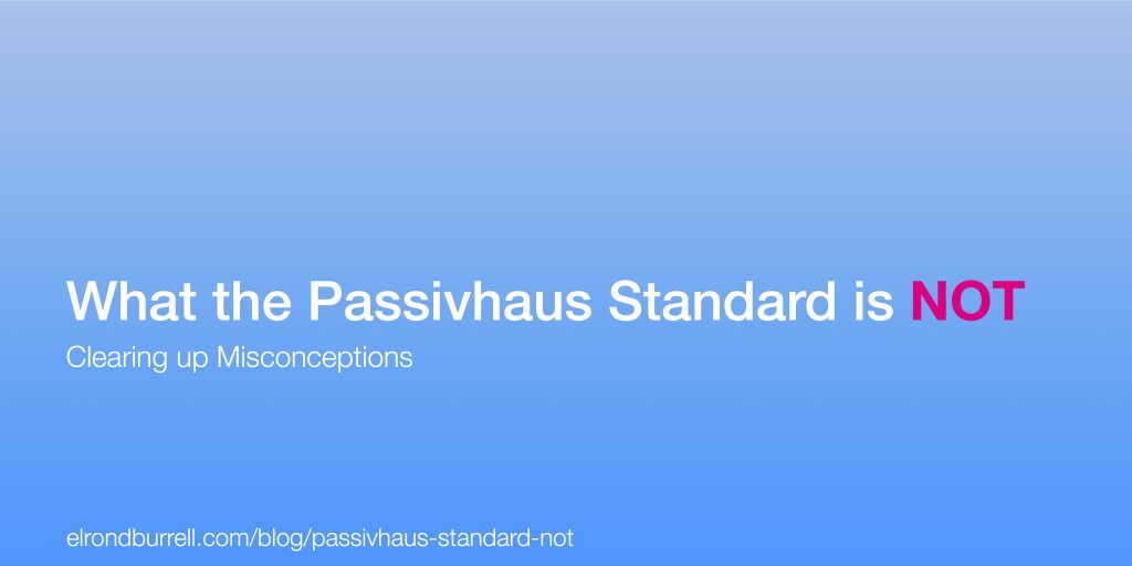 016 What the Passivhaus Standard is Not