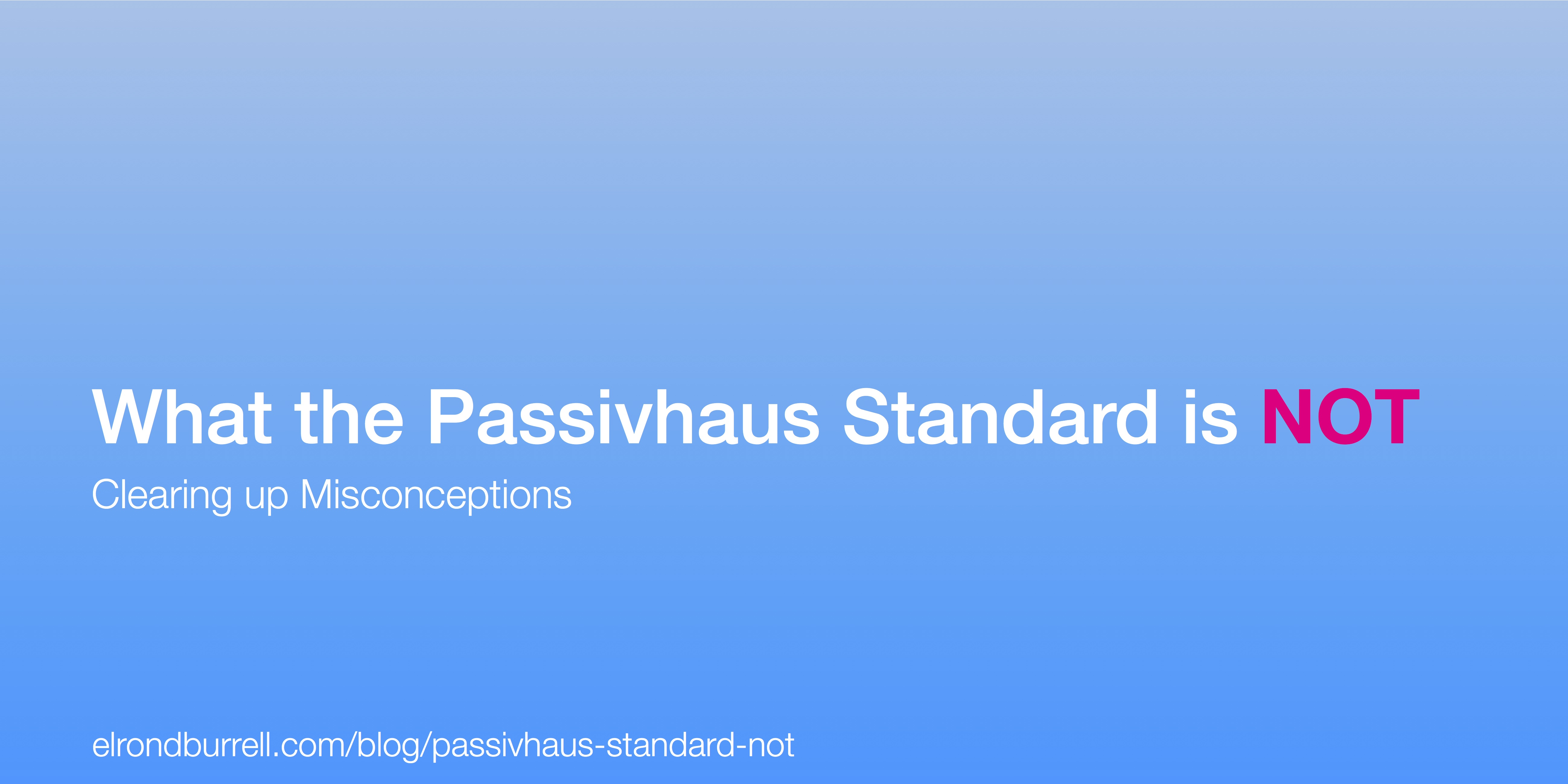 What the Passivhaus Standard is Not
