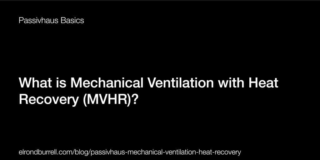 036 What is Mechanical Ventilation with Heat Recovery (MVHR)?