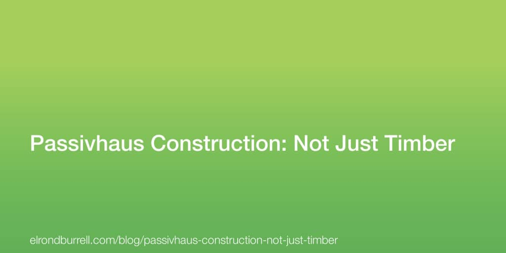 041 Passivhaus Construction Not Just Timber